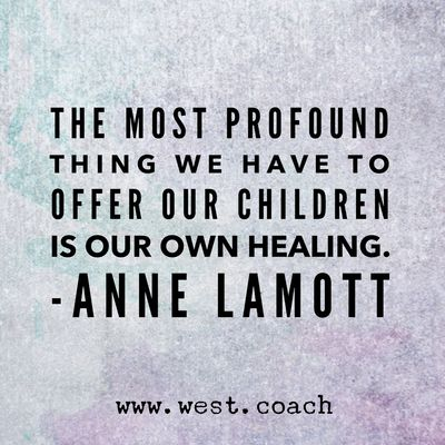 INSPIRATION - EILEEN WEST ​LIFE COACH | The most profound thing we have to offer our children is our own healing. - Anne Lamott | Life Coach, Eileen West Life Coach, inspiration, inspirational quotes, motivation, motivational quotes, quotes, daily quotes, self improvement, personal growth, live your best life, Anne Lamott, Anne Lamott quotes