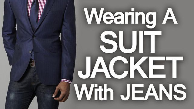 Wearing suit jacket with jeans