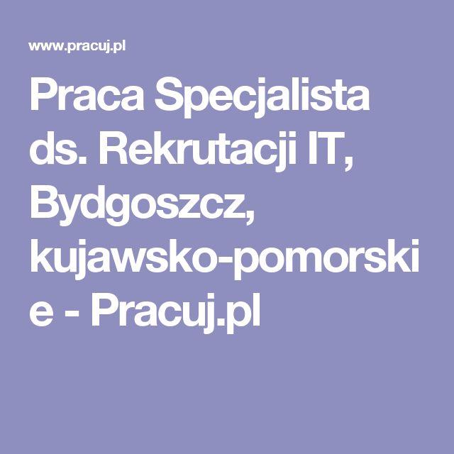 Praca Specjalista ds. Rekrutacji IT, Bydgoszcz, kujawsko-pomorskie  - Pracuj.pl