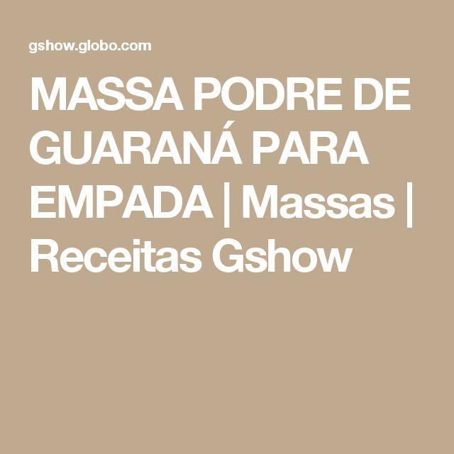 MASSA PODRE DE GUARANÁ PARA EMPADA | Massas | Receitas Gshow