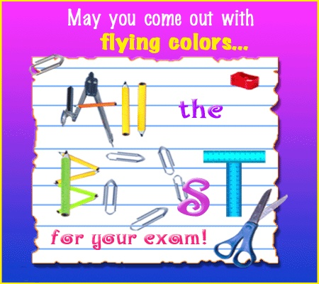 May you come out with flying colour   For your Exam!