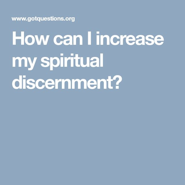 How can I increase my spiritual discernment?