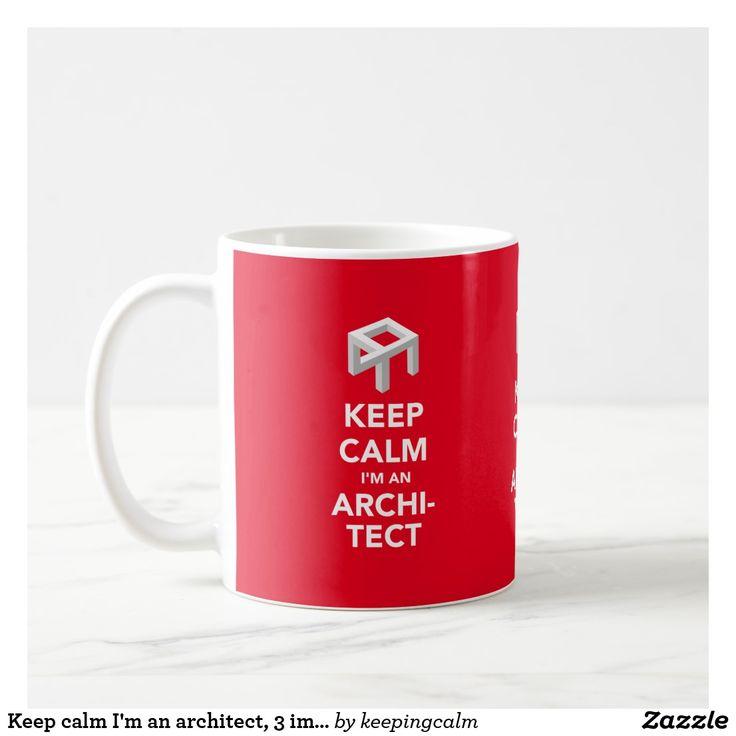 Keep calm I'm an architect, 3 image coffee mug.   #keepcalm #architect #architects #officehumor #humorous #opticalillusion #designfail #fail #giftforarchitect #architectjoke #coffeemug #architectmug