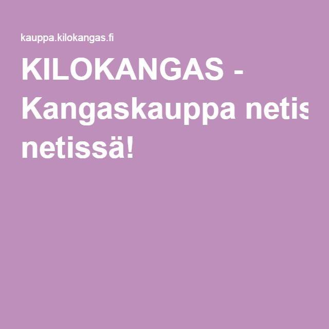 KILOKANGAS - Kangaskauppa netissä!
