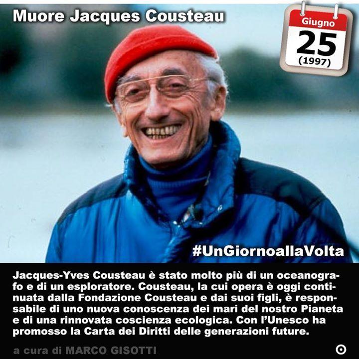 25 giugno 1997: Muore Jacques Cousteau  Jacques-Yves Cousteau è stato molto più di un oceanografo e di un esploratore. Cousteau la cui opera è oggi continuata dalla Fondazione Cousteau e dai suoi figli è responsabile di uno nuova conoscenza dei mari del nostro Pianeta e di una rinnovata coscienza ecologica. Con lUnesco ha promosso la Carta dei Diritti delle generazioni future.  #UnGiornoallaVolta #accaddeoggi