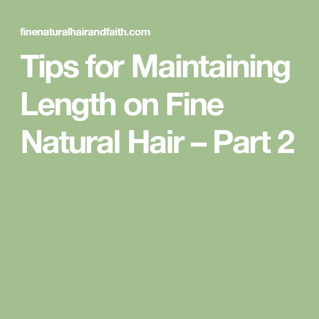 Tips for Maintaining Length on Fine Natural Hair – Part 2