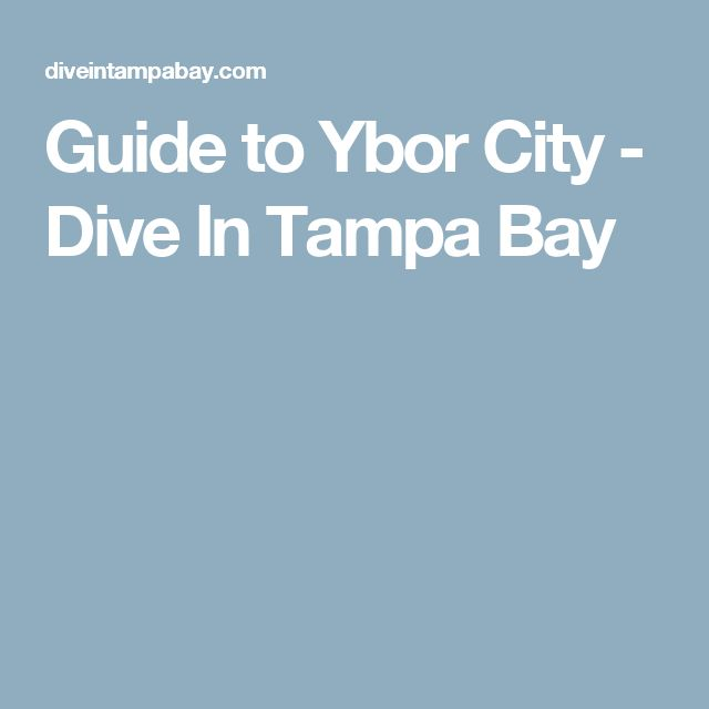 Guide to Ybor City - Dive In Tampa Bay