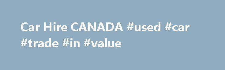 Car Hire CANADA #used #car #trade #in #value http://car.remmont.com/car-hire-canada-used-car-trade-in-value/  #car hire canada # INTRODUCTION Road Driving Side R Urban Speed Limit 31 mph Rural Speed Limit 49 mph Motorway Speed Limit The driving culture in Canada? What are the roads like in Canada? Both urban and rural routes are usually in good condition, although during the long winters further north, driving on minor roads […]The post Car Hire CANADA #used #car #trade #in #value appeared…