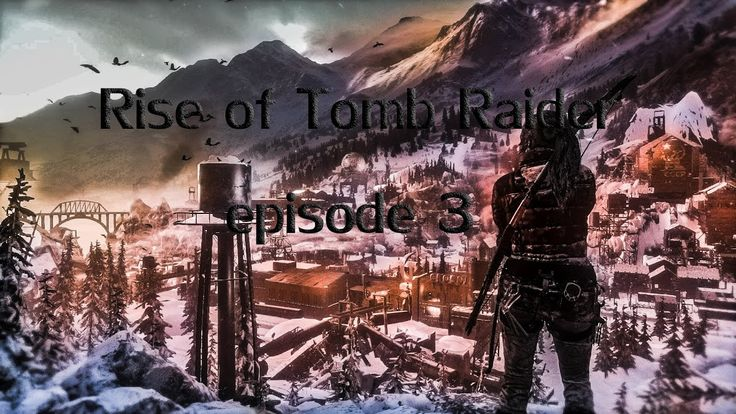 Rise of the Tomb Raider - let's play part 3 (EN)