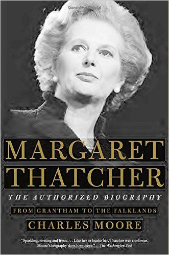 Margaret Thatcher: The Authorized Biography: Volume I: From Grantham to the Falklands: Charles Moore: 9781101873830: Amazon.com: Books