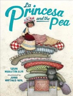 La princesa and the pea / Susan Middleton Elya ; illustrated by Juana Martinez-Neal.