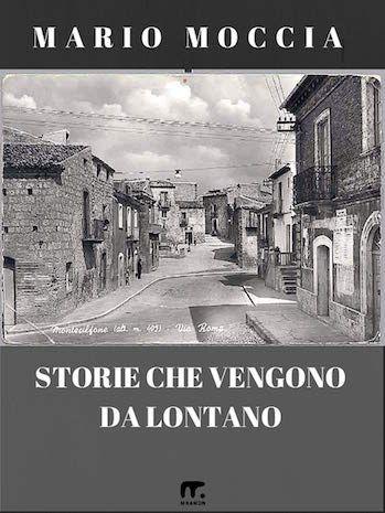 Storie che vengono da lontanoI racconti nostalgici di Mario Moccia. Compralo in e-book su mnamon.it.