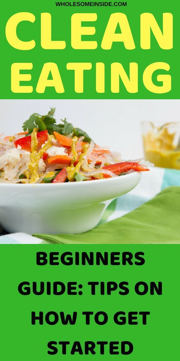 11 Tips On How To Start Clean Eating Wholesome Inside Clean Eating Guide Clean Eating For Beginners Clean Eating Diet