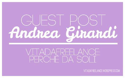 [guest post] Vitadafreelance: perché da soli? Un guest post scritto da Andrea Girardi, hr specialist e Advanced training for #freelance, #managers and #entrepeneurs