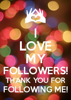 I LOVE MY FOLLOWERS! THANK YOU FOR FOLLOWING ME!