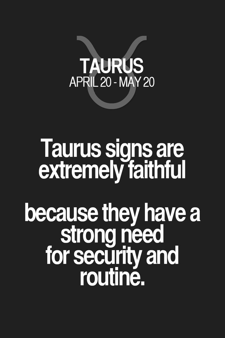 Taurus signs are extremely faithful because they have a strong need for security and routine. Taurus | Taurus Quotes | Taurus Zodiac Signs