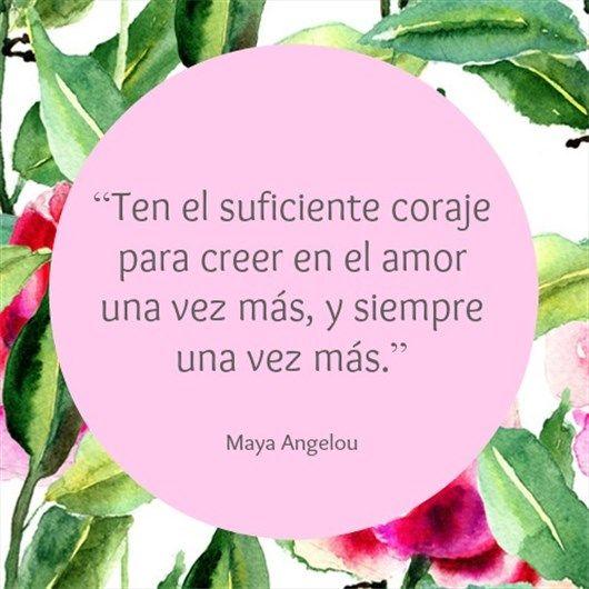 """Frases de motivación de Maya Angelou: """"Ten el suficiente coraje para creer en el amor una vez más, y siempre una vez más"""""""