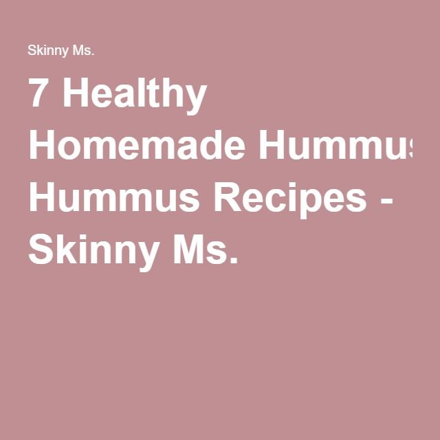 7 Healthy Homemade Hummus Recipes - Skinny Ms.