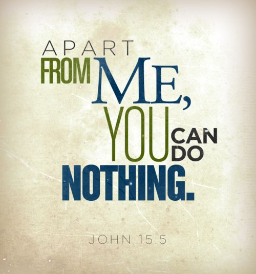 """ I am the vine; you are the branches. If a man remains in Me and I in him, he will bear much fruit; apart from Me you can do nothing."" (John 15:5 NIV).: John 155"