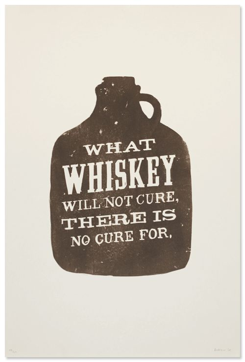 What Whiskey Will Not Cure, There Is No Cure For by Andrew Le.