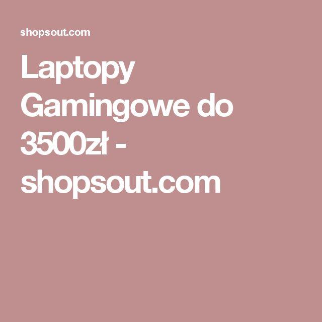 Laptopy Gamingowe do 3500zł - shopsout.com