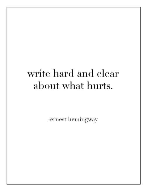 Write hard and clear about what hurts. #ernesthemingway