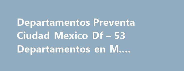 Departamentos Preventa Ciudad Mexico Df – 53 Departamentos en M. #rental #properties #in http://rental.remmont.com/departamentos-preventa-ciudad-mexico-df-53-departamentos-en-m-rental-properties-in/  #departamentos en el df # Venta de Departamento en Condominio Venta de Departamento en Condominio . preventa ubicado en la Col. Cuauhtémoc, goce de la tranquilidad y armonía que le ofrece una de las mejores zonas de la ciudad de México. Desarrollo con las siguientes características: •…