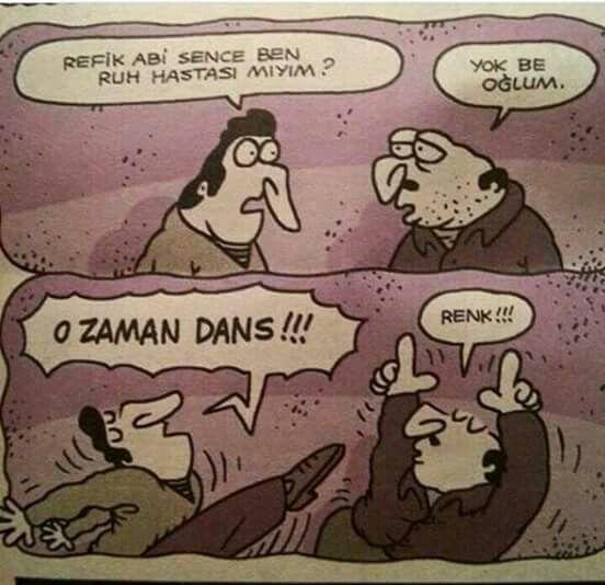 - Refik abi sence ben ruh hastası mıyım? + Yok be oğlum. - O zaman dans!!! + Renk!!! #karikatür #mizah #matrak #komik #espri