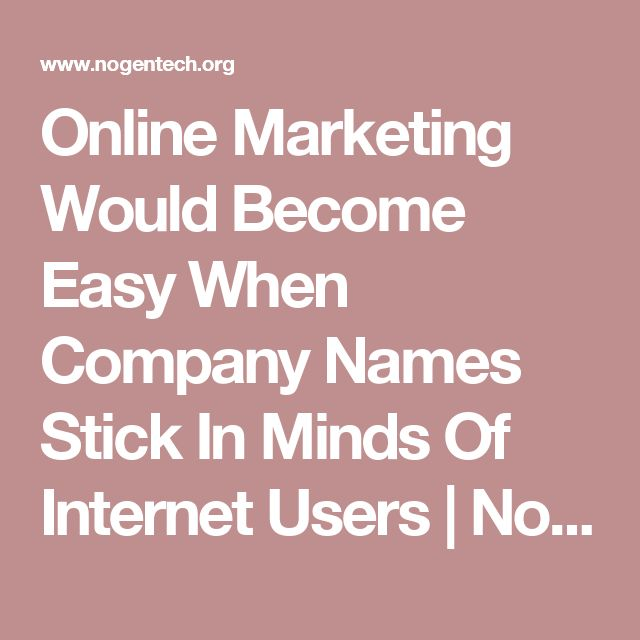 Online Marketing Would Become Easy When Company Names Stick In Minds Of Internet Users | Nogen Tech-Blog for Online Tech & Marketing tips,Gadgets Reviews