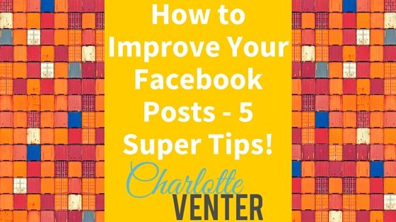 How to Improve Your Facebook Posts - 5 Super Tips!