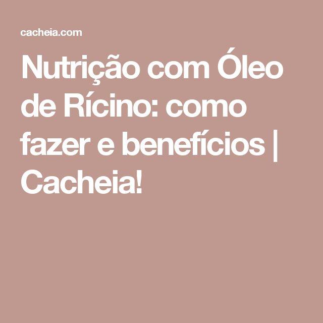 Nutrição com Óleo de Rícino: como fazer e benefícios | Cacheia!
