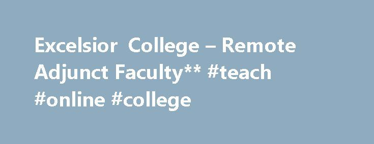 Excelsior College – Remote Adjunct Faculty** #teach #online #college http://india.nef2.com/excelsior-college-remote-adjunct-faculty-teach-online-college/  # Remote Adjunct Faculty** (Job #27) Faculty Remote Position – Anywhere Posted 3 months ago Excelsior College is a regionally accredited, private, nonprofit institution of higher learning. The College has a growing list of online courses in academic areas at the undergraduate and graduate level and needs faculty with terminal degrees to…