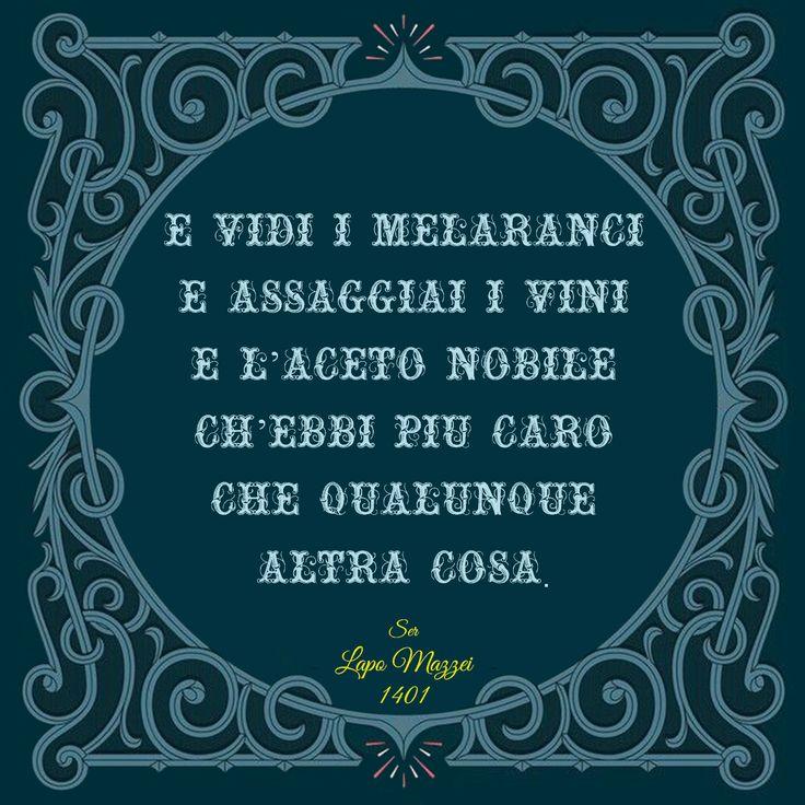 """""""E vidi i melaranci, e assaggiai i vini, e l'aceto nobile, ch'ebbi più caro che qualunque altra cosa."""" Ser Lapo Mazzei, 8 aprile 1401 @marchesimazzei #marchesimazzei #fonterutoli #wine #tuscany #winequotes"""