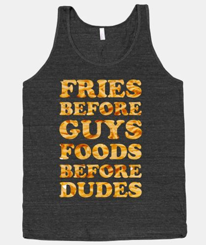 Say It With A T: Fries Before Guys Food Before Dudes