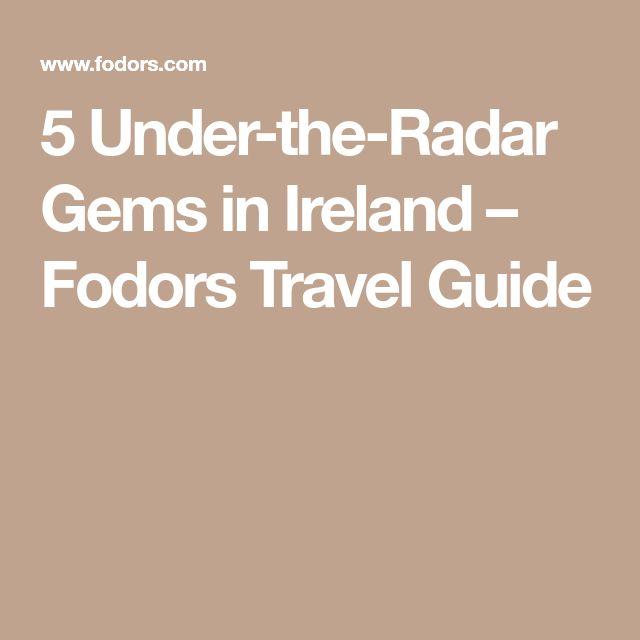 5 Under-the-Radar Gems in Ireland – Fodors Travel Guide