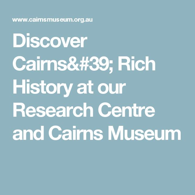 Discover Cairns' Rich History at our Research Centre and Cairns Museum