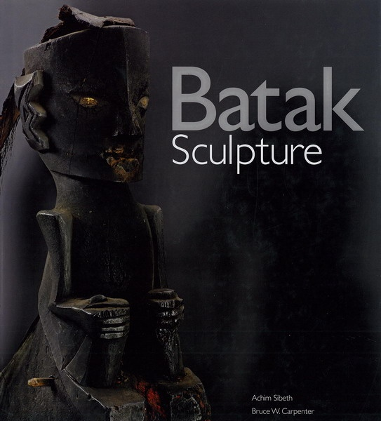 Batak Sculpture  Achim Sibeth and Bruce W. Carpenter