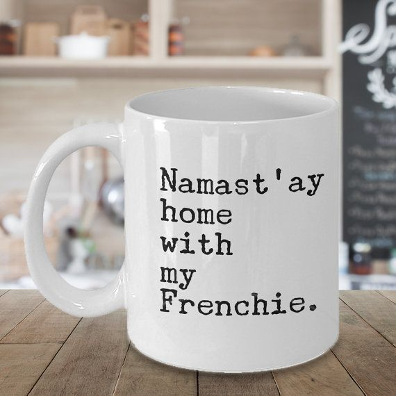 Namast'ay Home With My Frenchie Mug Herbal Tea & Coffee Ceramic Coffee Cup - 11 oz. French Bulldog Gift  on Etsy, $14.95