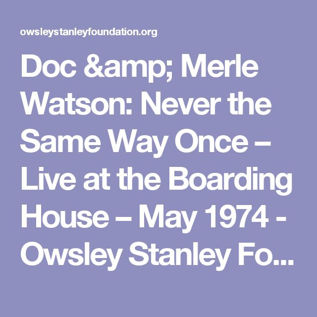 Doc & Merle Watson: Never the Same Way Once – Live at the Boarding House – May 1974 - Owsley Stanley Foundation
