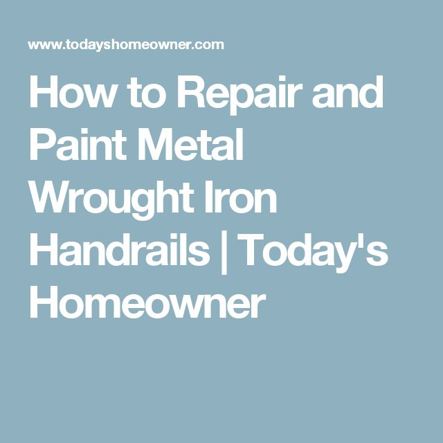 How to Repair and Paint Metal Wrought Iron Handrails   Today's Homeowner