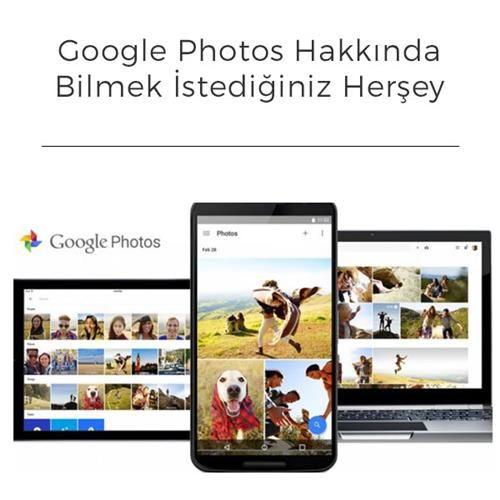Google Photos Hakkında Bilmek İstediğiniz Herşey