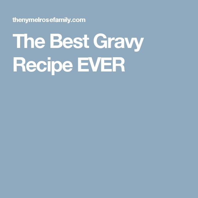 The Best Gravy Recipe EVER