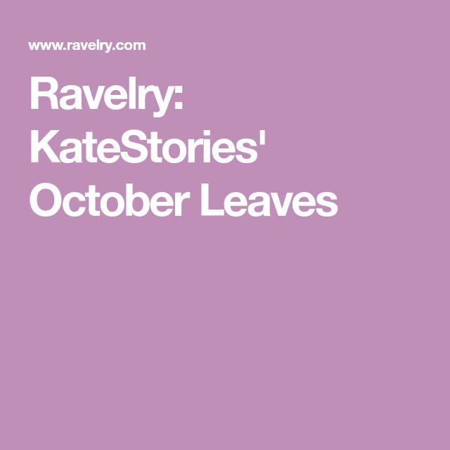 Ravelry: KateStories' October Leaves