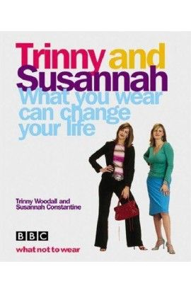 What You Wear Can Change Your Life - Trinny Woodall; Susannah Constantine Hardcover 2004