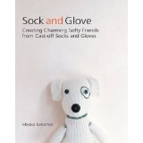 Sock and Glove: Creating Charming Softy Friends from Cast-Off Socks and Gloves (Paperback)By Miyako Kanamori
