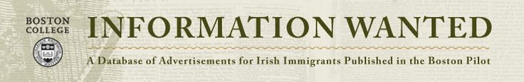 """Information Wanted - A Database of Advertisements for Irish Immigrants Published in the Boston Pilot"""