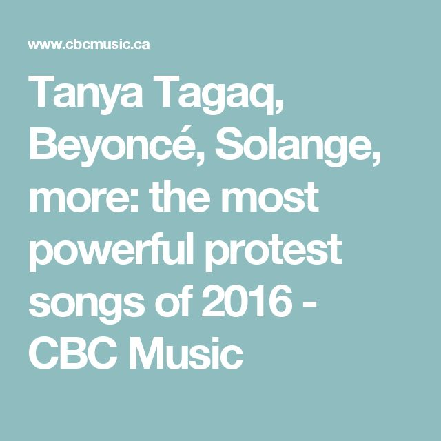 Tanya Tagaq, Beyoncé, Solange, more: the most powerful protest songs of 2016 - CBC Music