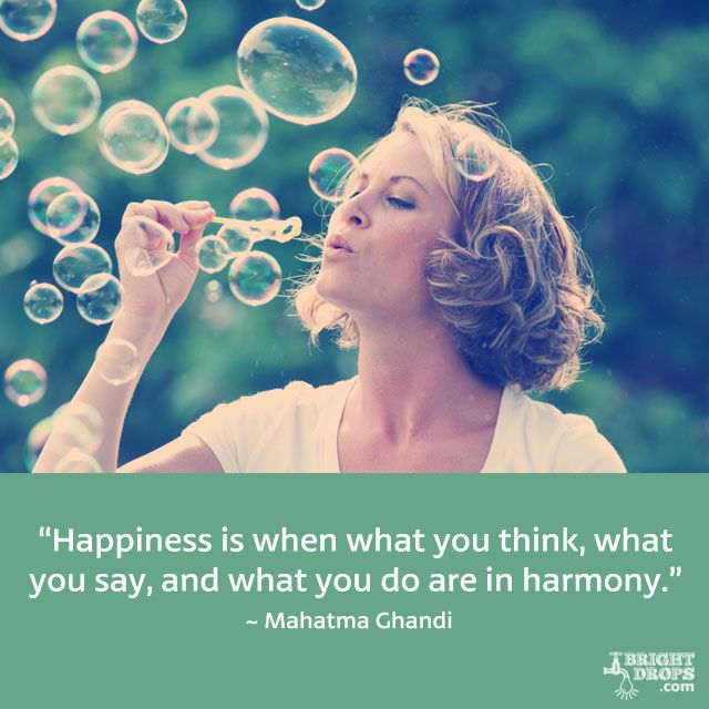 """Happiness is when what you think, what you say, and what you do are in harmony."" ~ Mahatma Ghandi"