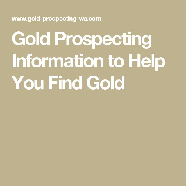 Gold Prospecting Information to Help You Find Gold