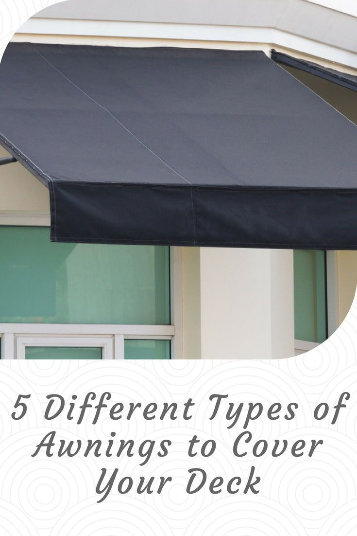 5 Different Types Of Awnings To Cover Your Deck Deck Awnings Deck Diy Awning